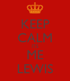 Poster: KEEP CALM ITS ME LEWIS