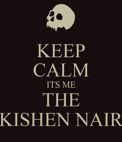 Poster: KEEP CALM ITS ME THE KISHEN NAIR
