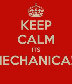 Poster: KEEP CALM ITS MECHANICA! !
