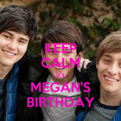 Poster: KEEP CALM it's MEGAN'S BIRTHDAY