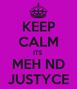 Poster: KEEP CALM ITS  MEH ND JUSTYCE