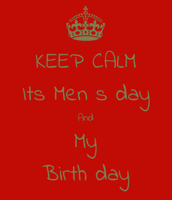 Poster: KEEP CALM Its Men s day And My Birth day