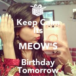 Poster: Keep Calm Its MEOW'S Birthday Tomorrow