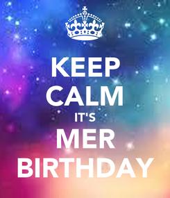 Poster: KEEP CALM IT'S MER BIRTHDAY