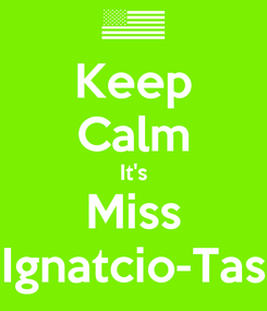 Poster: Keep Calm It's Miss Ignatcio-Tas