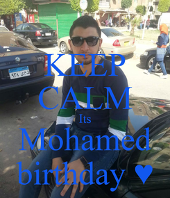 Poster: KEEP CALM Its Mohamed birthday ♥