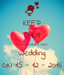 Poster: KEEP CALM Its mohamed & nour  Wedding ON 15 - 12 - 2016