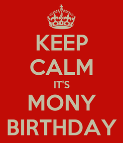 Poster: KEEP CALM IT'S MONY BIRTHDAY