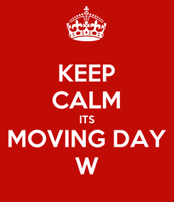 Poster: KEEP CALM ITS MOVING DAY W