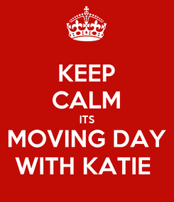 Poster: KEEP CALM ITS MOVING DAY WITH KATIE