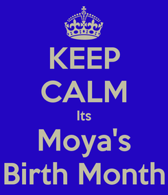 Poster: KEEP CALM Its Moya's Birth Month
