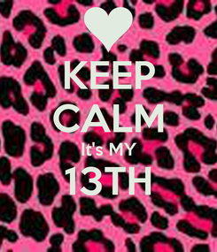 Poster: KEEP CALM It's MY 13TH