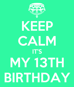 Poster: KEEP CALM IT'S MY 13TH BIRTHDAY