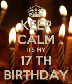 Poster: KEEP CALM ITS MY 17 TH BIRTHDAY