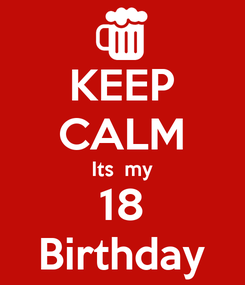 Poster: KEEP CALM Its  my 18 Birthday