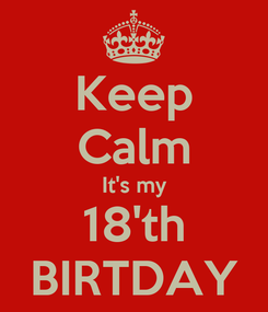 Poster: Keep Calm It's my 18'th BIRTDAY