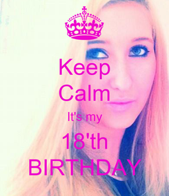 Poster: Keep Calm It's my 18'th BIRTHDAY