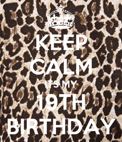 Poster: KEEP CALM ITS MY 19TH BIRTHDAY