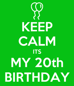 Poster: KEEP CALM ITS MY 20th BIRTHDAY
