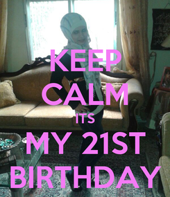 Poster: KEEP CALM ITS MY 21ST BIRTHDAY