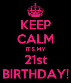 Poster: KEEP CALM IT'S MY 21st BIRTHDAY!