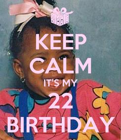 Poster: KEEP CALM IT'S MY 22 BIRTHDAY