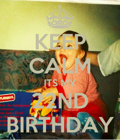 Poster: KEEP CALM ITS MY 22ND BIRTHDAY