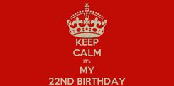 Poster: KEEP CALM IT's MY 22ND BIRTHDAY