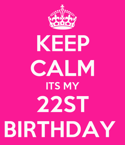Poster: KEEP CALM ITS MY 22ST BIRTHDAY