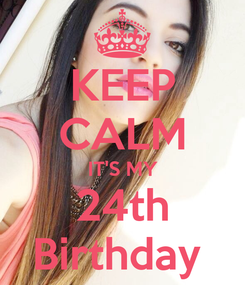Poster: KEEP CALM IT'S MY 24th Birthday