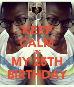 Poster: KEEP CALM ITS MY 25TH BIRTHDAY