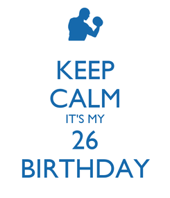 Poster: KEEP CALM IT'S MY 26 BIRTHDAY