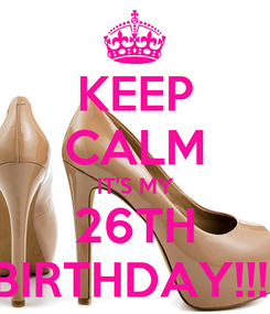 Poster: KEEP CALM IT'S MY 26TH BIRTHDAY!!!!
