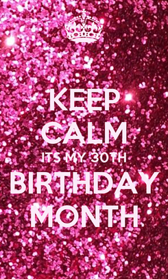 Poster: KEEP CALM ITS MY 30TH BIRTHDAY MONTH