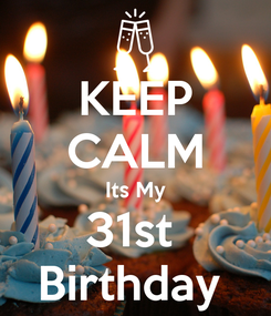 Poster: KEEP CALM Its My 31st  Birthday