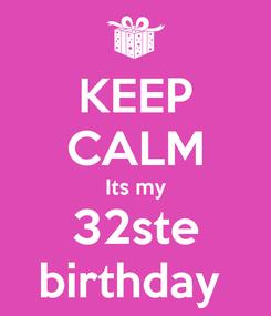 Poster: KEEP CALM Its my 32ste birthday
