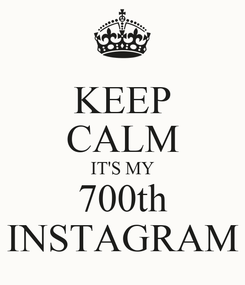 Poster: KEEP CALM IT'S MY 700th INSTAGRAM