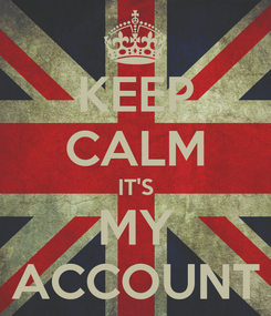 Poster: KEEP CALM IT'S MY ACCOUNT