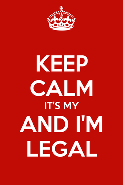 Poster: KEEP CALM IT'S MY AND I'M LEGAL