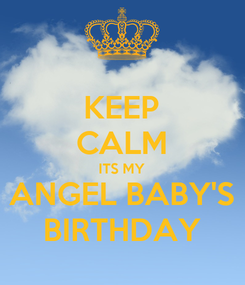 Poster: KEEP CALM ITS MY ANGEL BABY'S BIRTHDAY