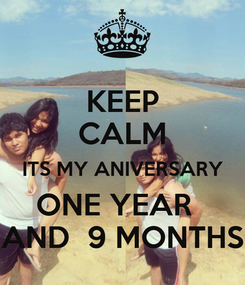 Poster: KEEP CALM ITS MY ANIVERSARY ONE YEAR   AND  9 MONTHS