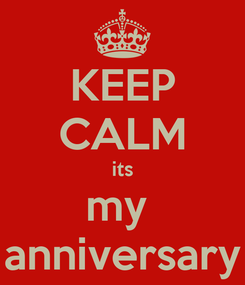 Poster: KEEP CALM its my  anniversary
