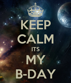 Poster: KEEP CALM ITS MY B-DAY