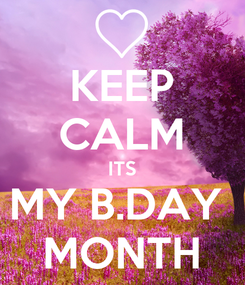 Poster: KEEP CALM ITS MY B.DAY  MONTH