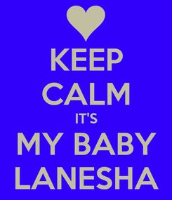 Poster: KEEP CALM IT'S MY BABY LANESHA