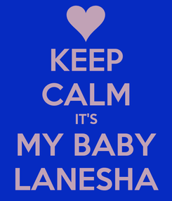 Poster: KEEP CALM IT'S MY BABY LANESHA