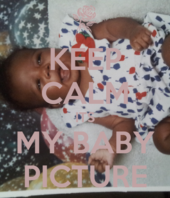 Poster: KEEP CALM ITS MY BABY PICTURE