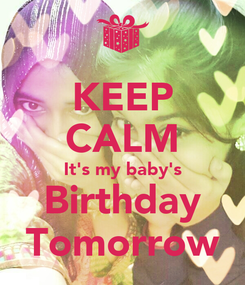 Poster: KEEP CALM It's my baby's Birthday Tomorrow