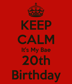 Poster: KEEP CALM It's My Bae 20th Birthday