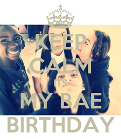 Poster: KEEP CALM ITS MY BAE BIRTHDAY